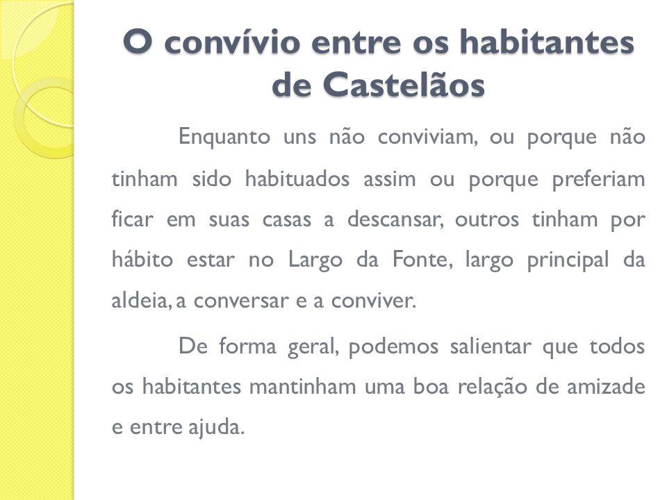 O convívio entre os habitantes de Castelãos Enquanto uns não conviviam, ou porque não tinham sido habituados assim ou porque preferiam ficar em suas c