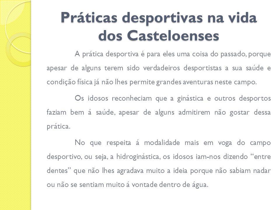 Práticas desportivas na vida dos Casteloenses A prática desportiva é para eles uma coisa do passado, porque apesar de alguns terem sido verdadeiros de