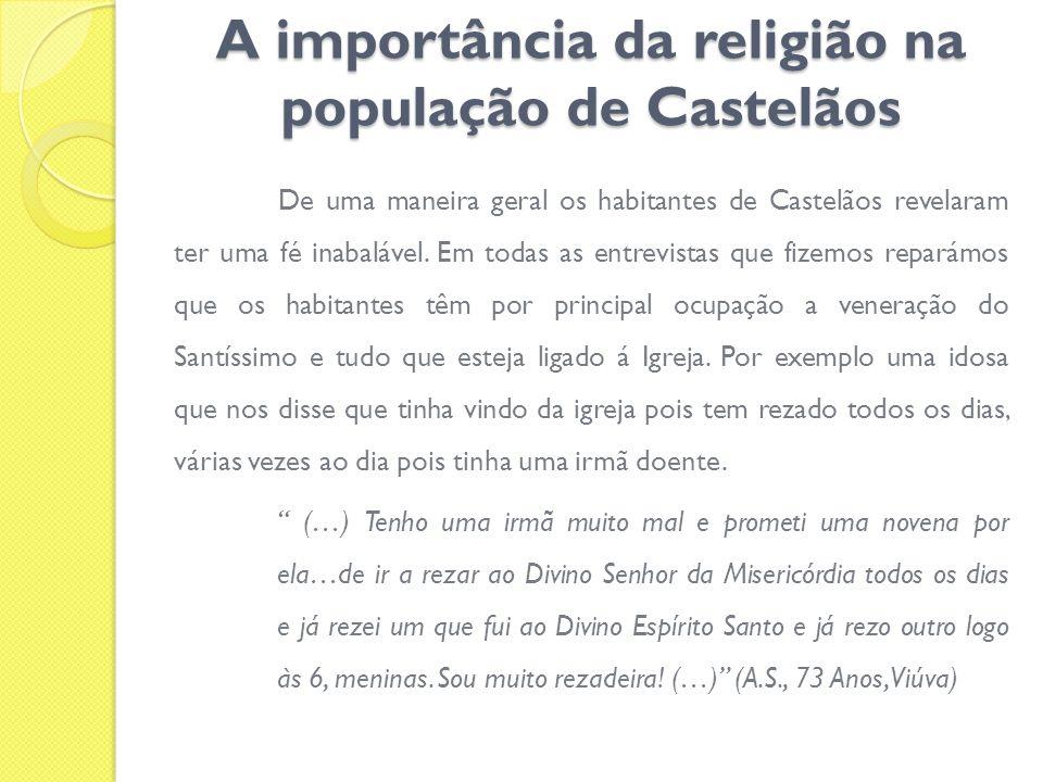 A importância da religião na população de Castelãos De uma maneira geral os habitantes de Castelãos revelaram ter uma fé inabalável. Em todas as entre