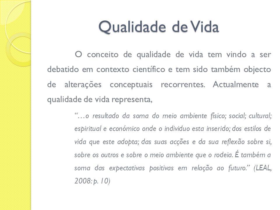 Qualidade de Vida O conceito de qualidade de vida tem vindo a ser debatido em contexto científico e tem sido também objecto de alterações conceptuais