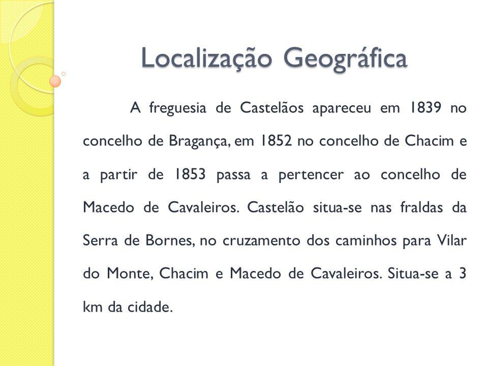 Localização Geográfica A freguesia de Castelãos apareceu em 1839 no concelho de Bragança, em 1852 no concelho de Chacim e a partir de 1853 passa a per