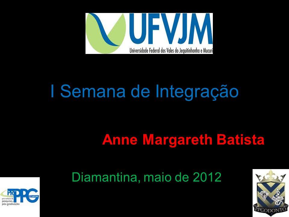 I Semana de Integração Diamantina, maio de 2012 Anne Margareth Batista