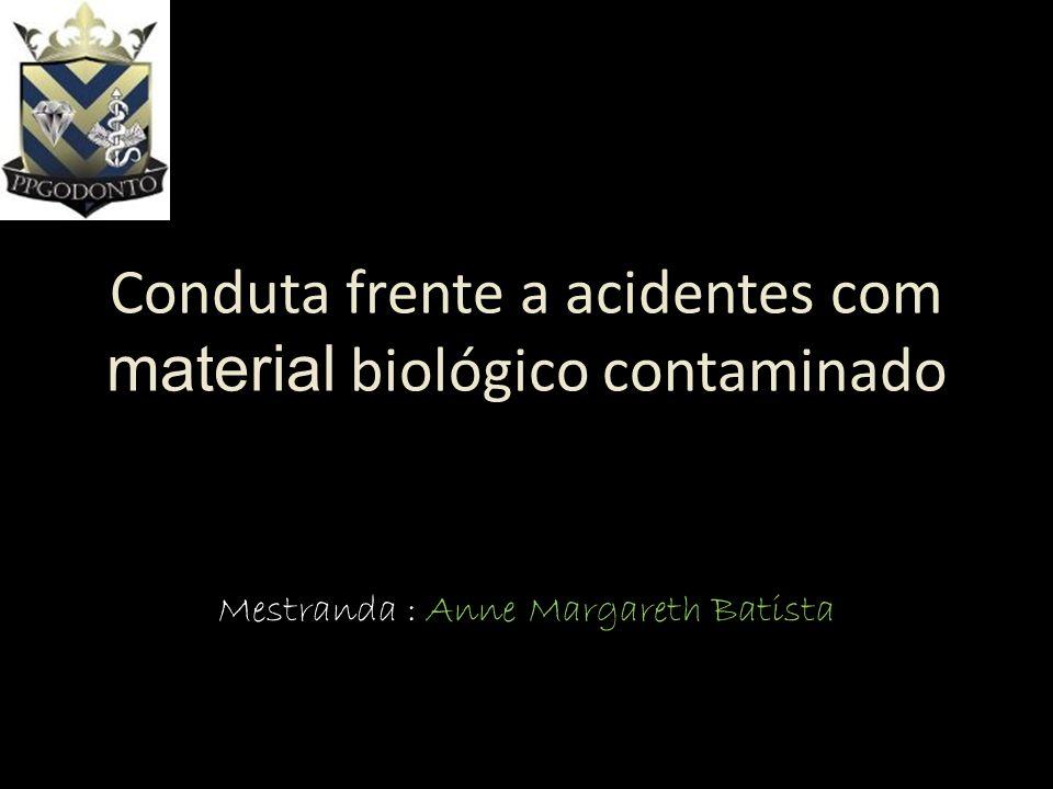 Conduta frente a acidentes com material biológico contaminado Mestranda : Anne Margareth Batista