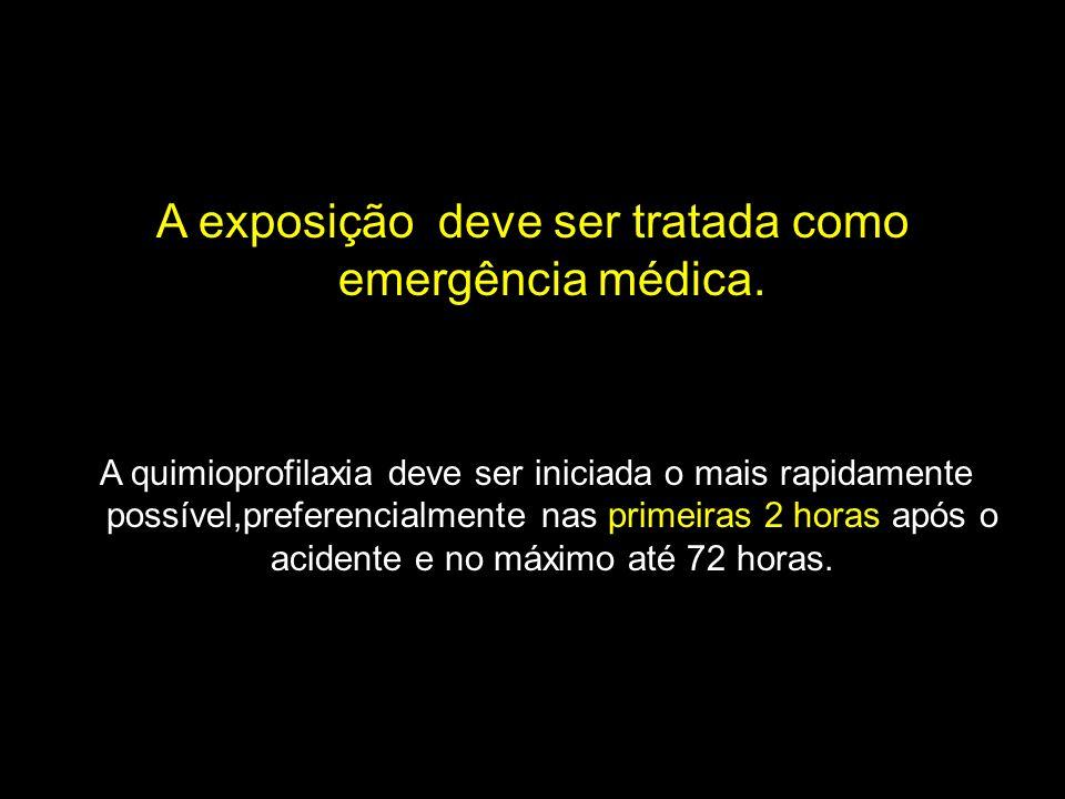 A exposição deve ser tratada como emergência médica. A quimioprofilaxia deve ser iniciada o mais rapidamente possível,preferencialmente nas primeiras