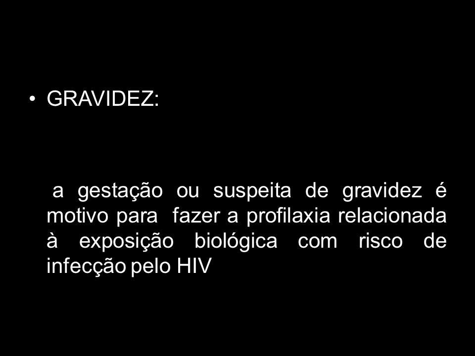 GRAVIDEZ: a gestação ou suspeita de gravidez é motivo para fazer a profilaxia relacionada à exposição biológica com risco de infecção pelo HIV