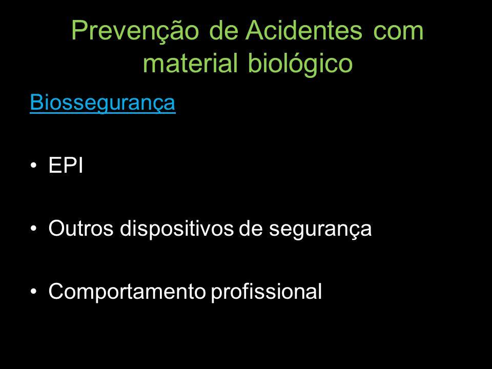 Prevenção de Acidentes com material biológico Biossegurança EPI Outros dispositivos de segurança Comportamento profissional