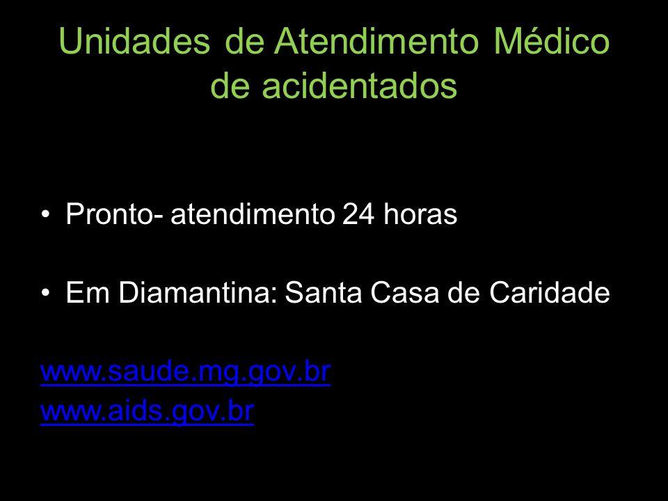 Unidades de Atendimento Médico de acidentados Pronto- atendimento 24 horas Em Diamantina: Santa Casa de Caridade www.saude.mg.gov.br www.aids.gov.br