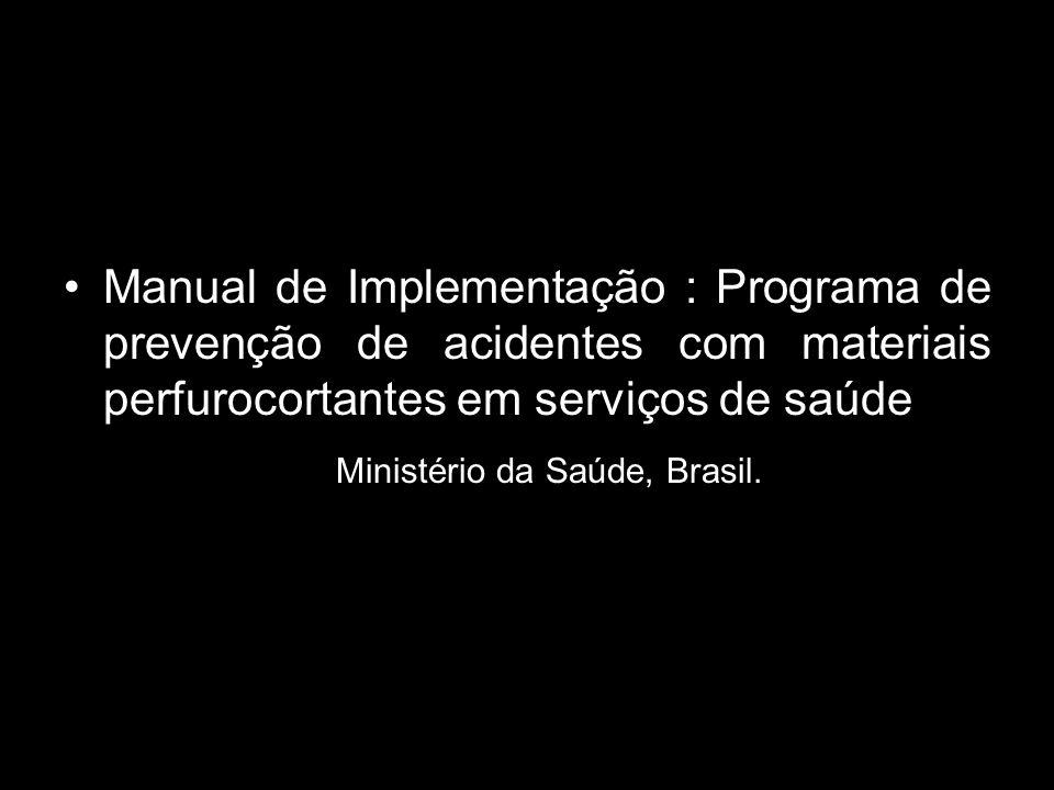 Manual de Implementação : Programa de prevenção de acidentes com materiais perfurocortantes em serviços de saúde Ministério da Saúde, Brasil.