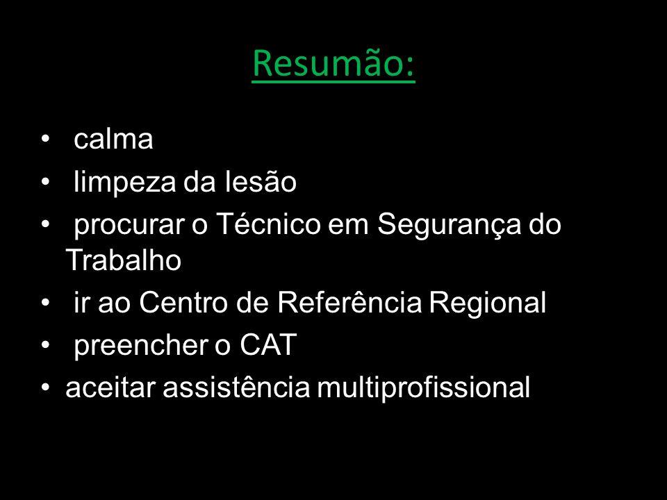 Resumão: calma limpeza da lesão procurar o Técnico em Segurança do Trabalho ir ao Centro de Referência Regional preencher o CAT aceitar assistência mu