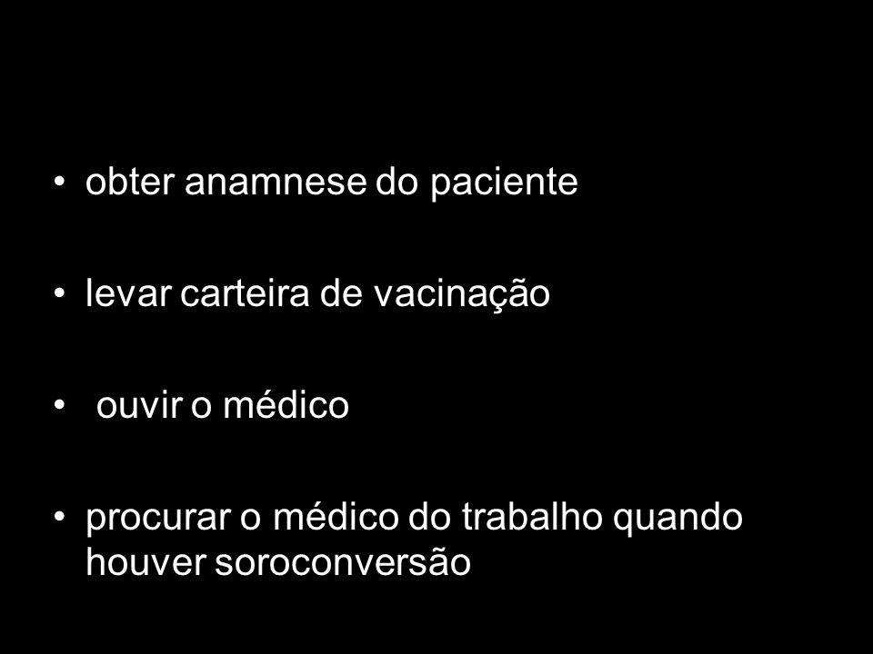 obter anamnese do paciente levar carteira de vacinação ouvir o médico procurar o médico do trabalho quando houver soroconversão