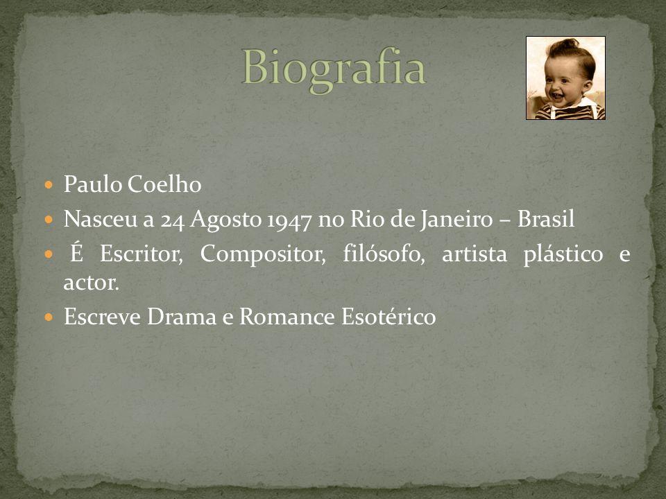Paulo Coelho Nasceu a 24 Agosto 1947 no Rio de Janeiro – Brasil É Escritor, Compositor, filósofo, artista plástico e actor.