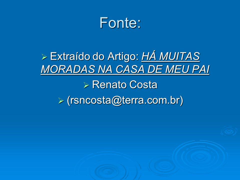 Fonte: Extraído do Artigo: HÁ MUITAS MORADAS NA CASA DE MEU PAI Extraído do Artigo: HÁ MUITAS MORADAS NA CASA DE MEU PAI Renato Costa Renato Costa (rs