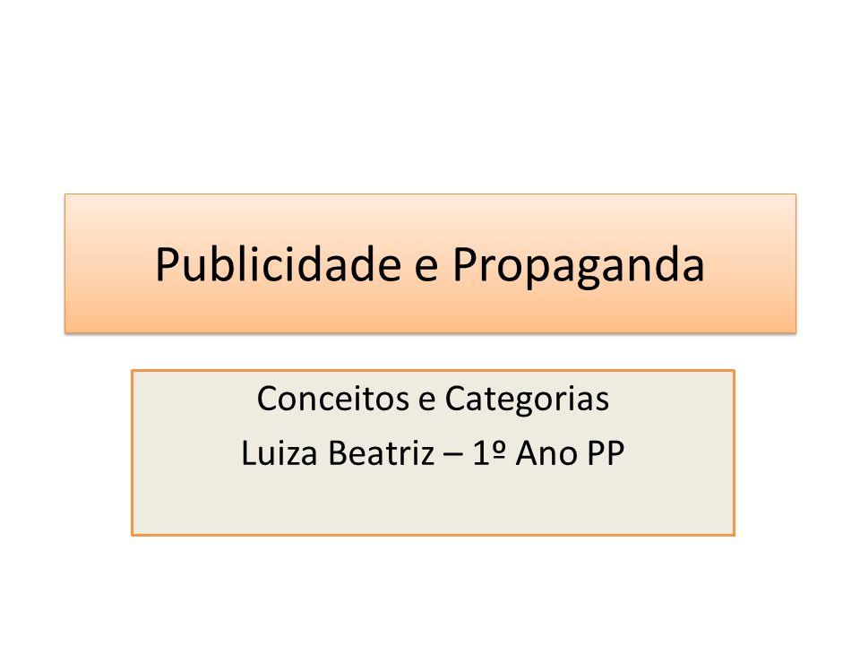 Publicidade e Propaganda Conceitos e Categorias Luiza Beatriz – 1º Ano PP