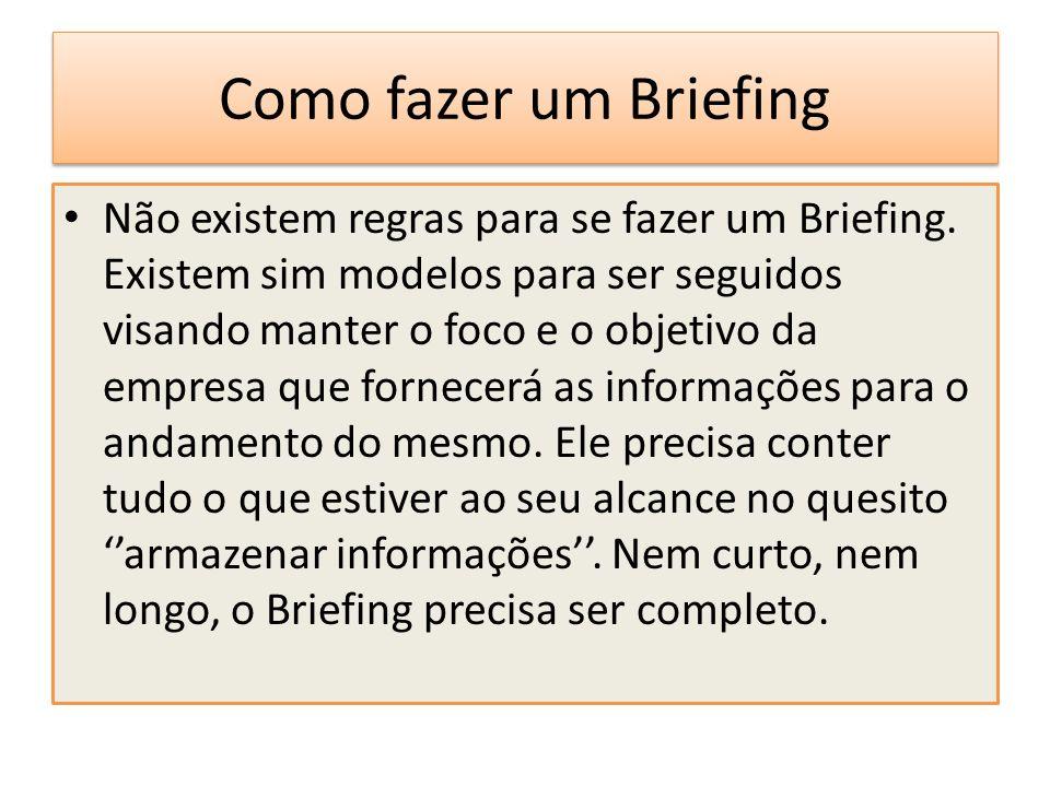 Como fazer um Briefing Não existem regras para se fazer um Briefing. Existem sim modelos para ser seguidos visando manter o foco e o objetivo da empre