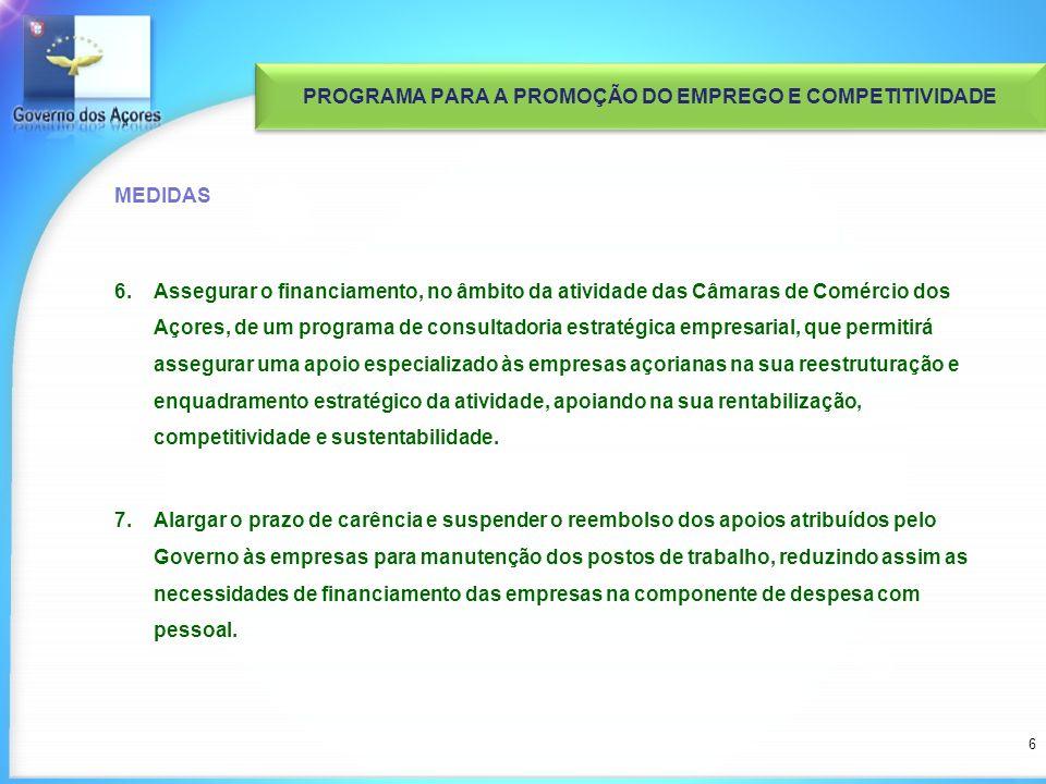 MEDIDAS 6.Assegurar o financiamento, no âmbito da atividade das Câmaras de Comércio dos Açores, de um programa de consultadoria estratégica empresarial, que permitirá assegurar uma apoio especializado às empresas açorianas na sua reestruturação e enquadramento estratégico da atividade, apoiando na sua rentabilização, competitividade e sustentabilidade.