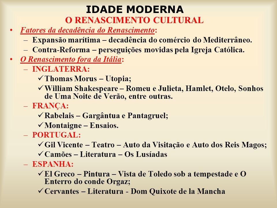 IDADE MODERNA O RENASCIMENTO CULTURAL Fatores da decadência do Renascimento: –Expansão marítima – decadência do comércio do Mediterrâneo. –Contra-Refo