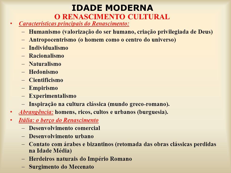 IDADE MODERNA O RENASCIMENTO CULTURAL Características principais do Renascimento: –Humanismo (valorização do ser humano, criação privilegiada de Deus)
