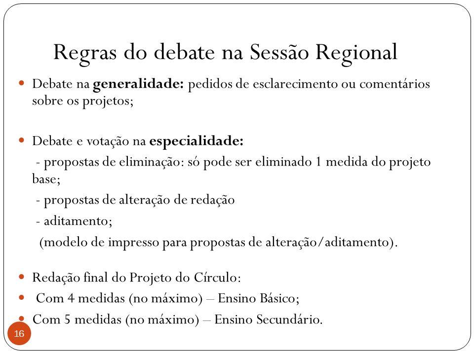 16 Regras do debate na Sessão Regional Debate na generalidade: pedidos de esclarecimento ou comentários sobre os projetos; Debate e votação na especia