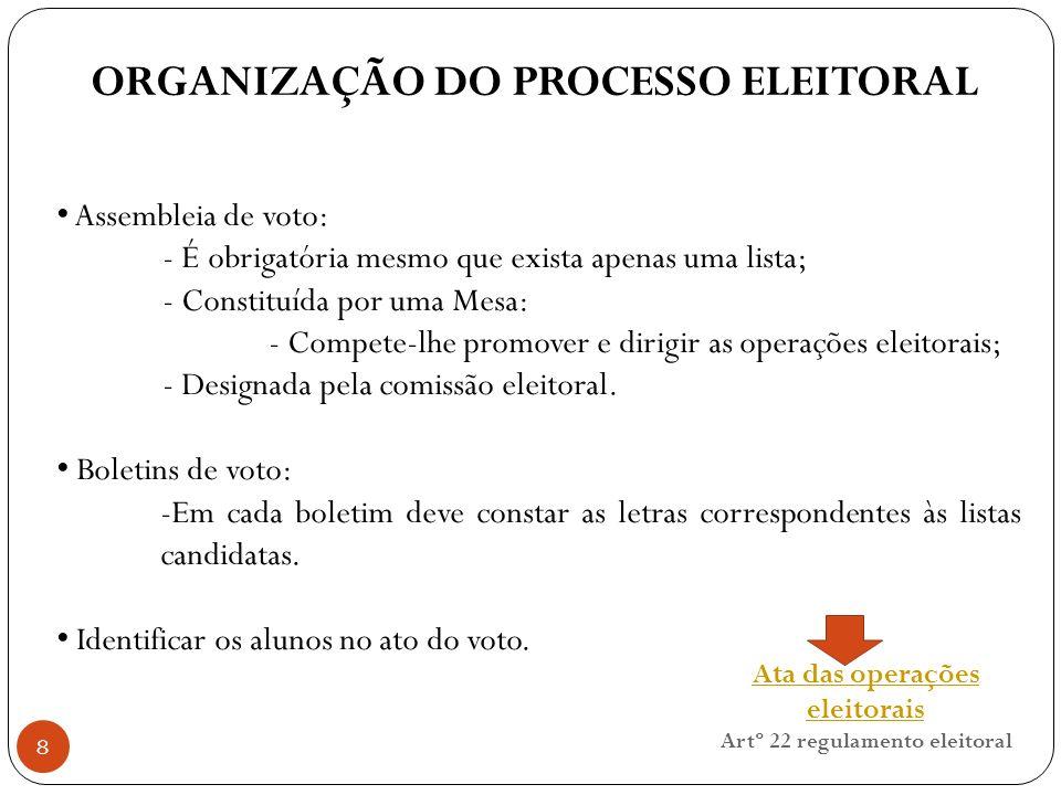 8 Assembleia de voto: - É obrigatória mesmo que exista apenas uma lista; - Constituída por uma Mesa: - Compete-lhe promover e dirigir as operações eleitorais; - Designada pela comissão eleitoral.