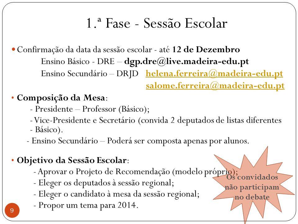 1.ª Fase - Sessão Escolar 9 Confirmação da data da sessão escolar - até 12 de Dezembro Ensino Básico - DRE – dgp.dre@live.madeira-edu.pt Ensino Secund