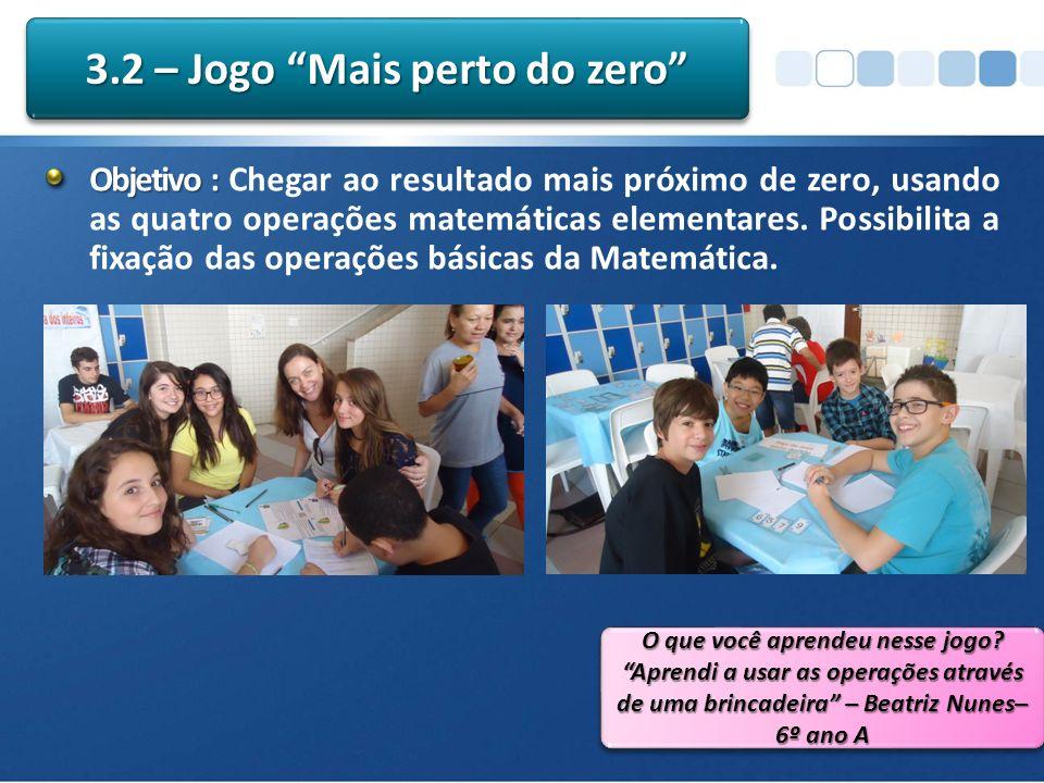 Objetivo : Objetivo : Chegar ao resultado mais próximo de zero, usando as quatro operações matemáticas elementares.