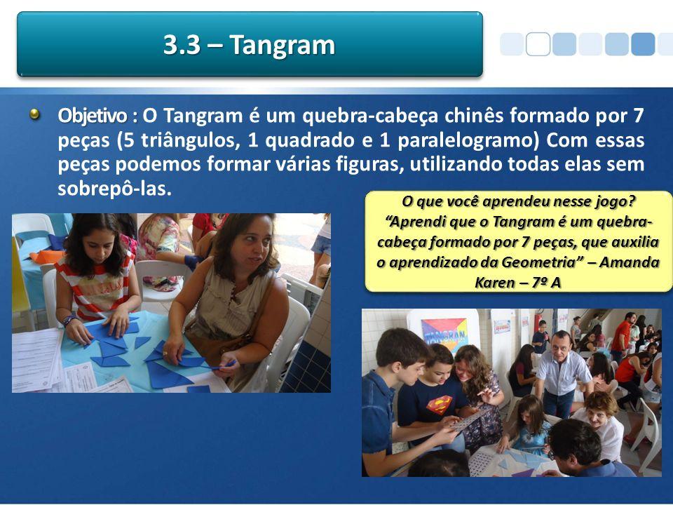 Objetivo : Objetivo : O Tangram é um quebra-cabeça chinês formado por 7 peças (5 triângulos, 1 quadrado e 1 paralelogramo) Com essas peças podemos formar várias figuras, utilizando todas elas sem sobrepô-las.