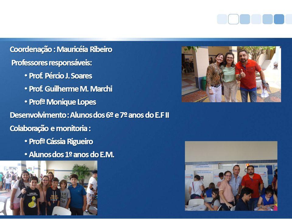 Coordenação : Mauricéia Ribeiro Professores responsáveis: Professores responsáveis: Prof.