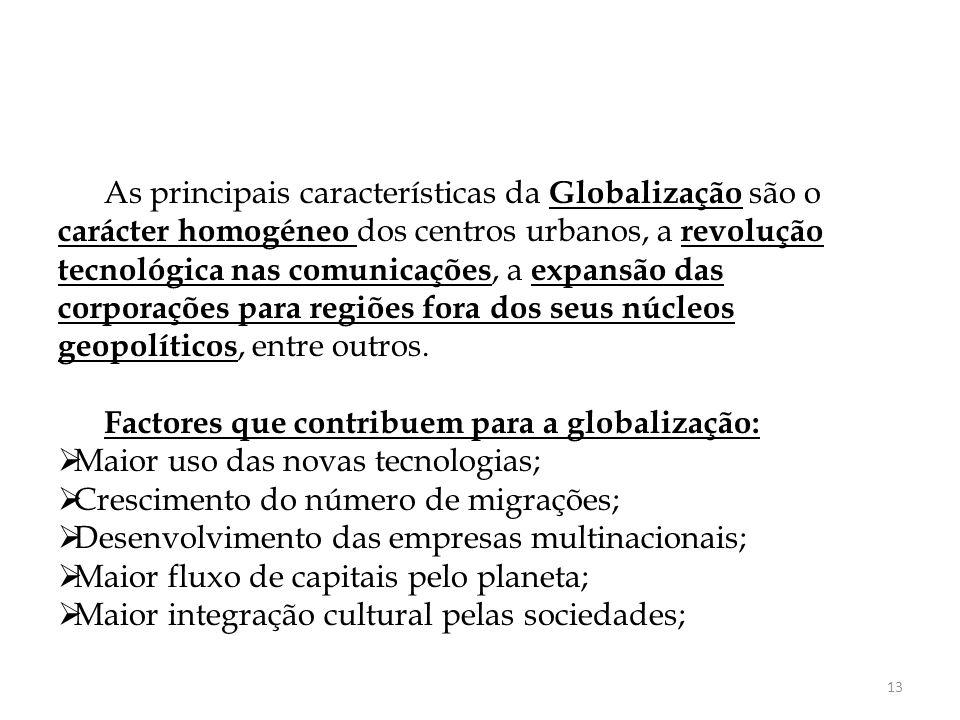 As principais características da Globalização são o carácter homogéneo dos centros urbanos, a revolução tecnológica nas comunicações, a expansão das c