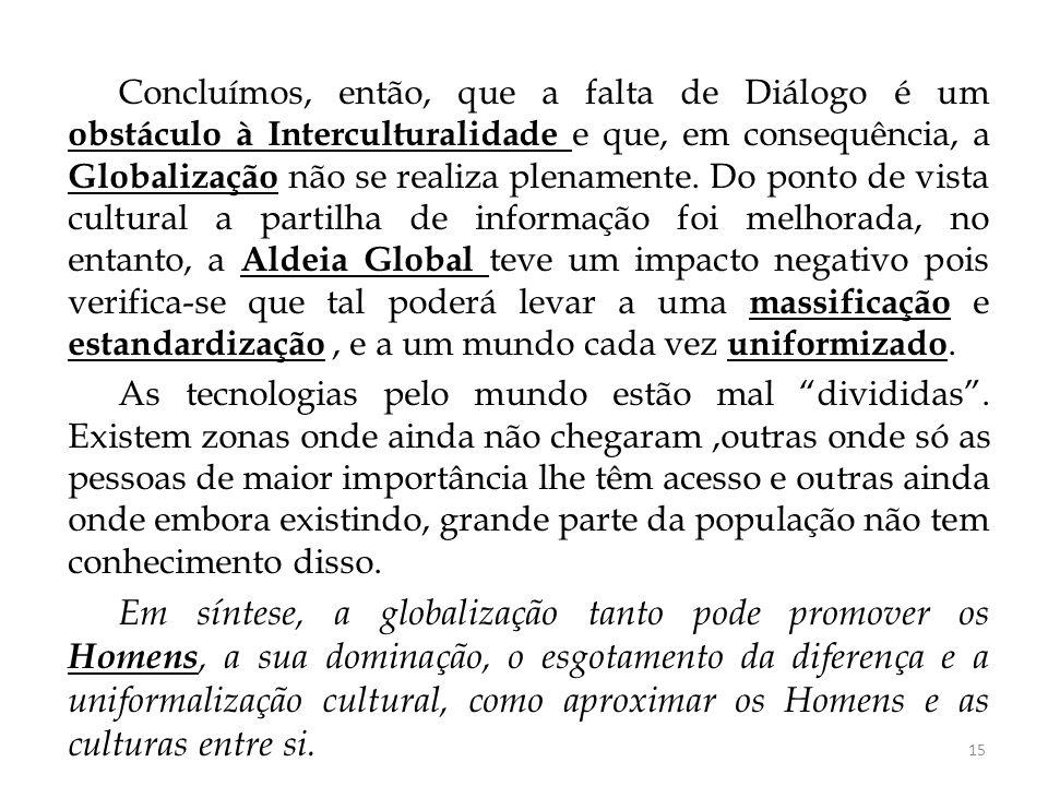 Concluímos, então, que a falta de Diálogo é um obstáculo à Interculturalidade e que, em consequência, a Globalização não se realiza plenamente. Do pon