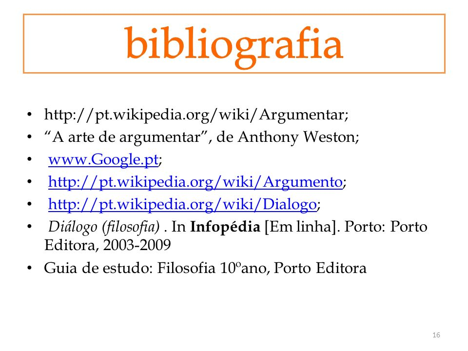 http://pt.wikipedia.org/wiki/Argumentar; A arte de argumentar, de Anthony Weston; www.Google.pt;www.Google.pt http://pt.wikipedia.org/wiki/Argumento;h