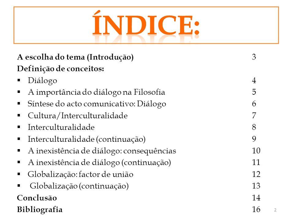 A escolha do tema (Introdução) 3 Definição de conceitos: Diálogo4 A importância do diálogo na Filosofia5 Síntese do acto comunicativo: Diálogo6 Cultur