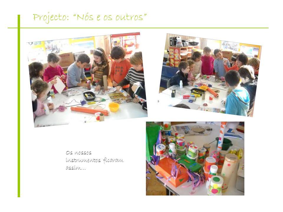 Projecto: Nós e os outros Os nossos instrumentos ficaram assim…