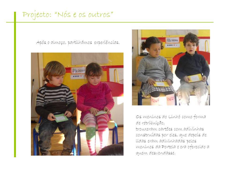 Projecto: Nós e os outros Após o almoço, partilhámos experiências. Os meninos do Linhó como forma de retribuição, trouxeram cartões com adivinhas cons