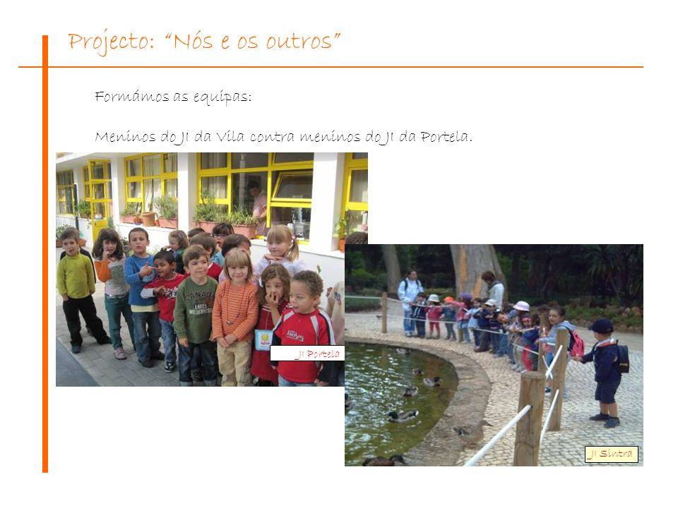 Formámos as equipas: Meninos do JI da Vila contra meninos do JI da Portela. Projecto: Nós e os outros JI Portela JI Sintra