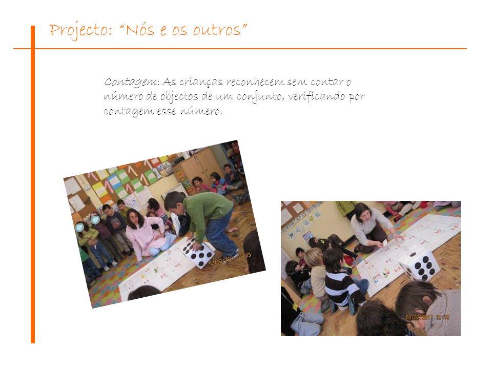Contagem: As crianças reconhecem sem contar o número de objectos de um conjunto, verificando por contagem esse número.