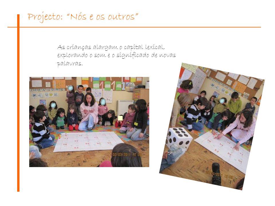 Projecto: Nós e os outros As crianças alargam o capital lexical, explorando o som e o significado de novas palavras.