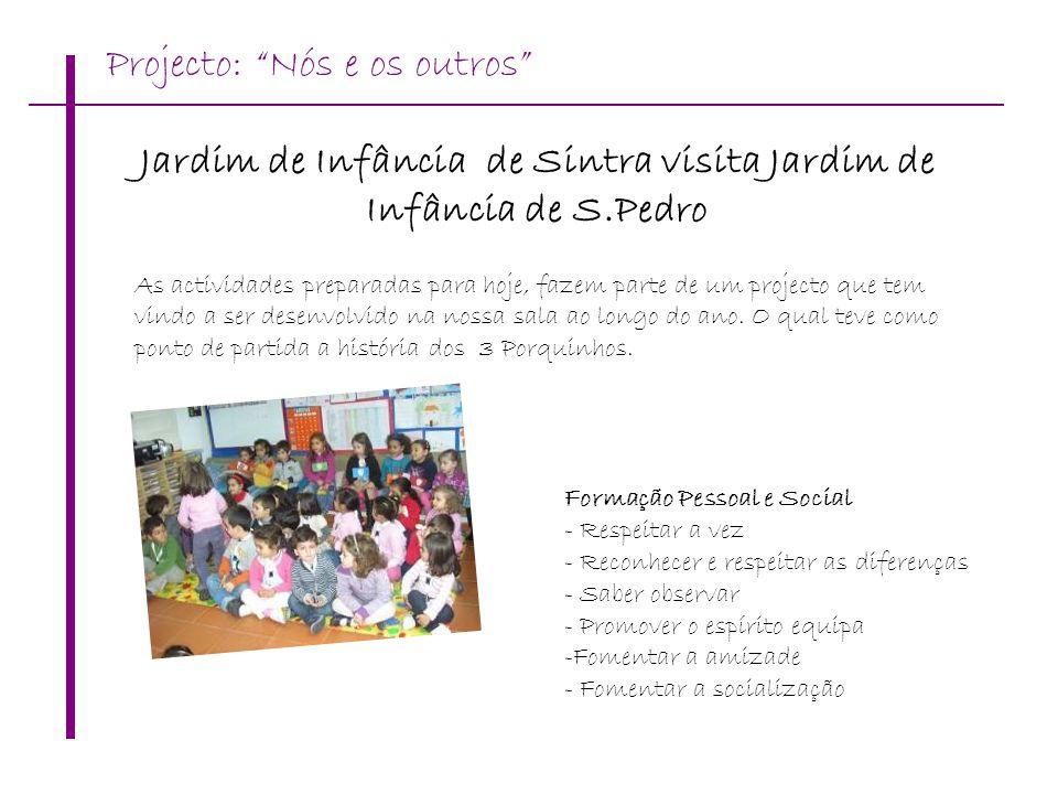 Jardim de Infância de Sintra visita Jardim de Infância de S.Pedro As actividades preparadas para hoje, fazem parte de um projecto que tem vindo a ser