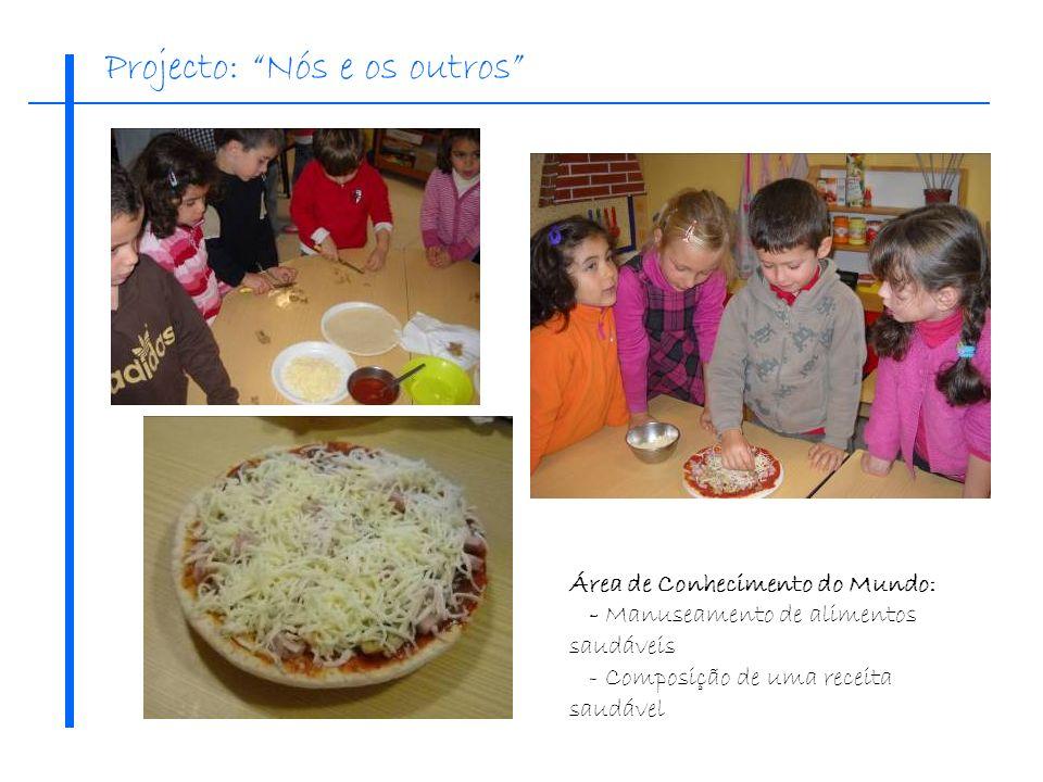 Área de Conhecimento do Mundo: - Manuseamento de alimentos saudáveis - Composição de uma receita saudável Projecto: Nós e os outros