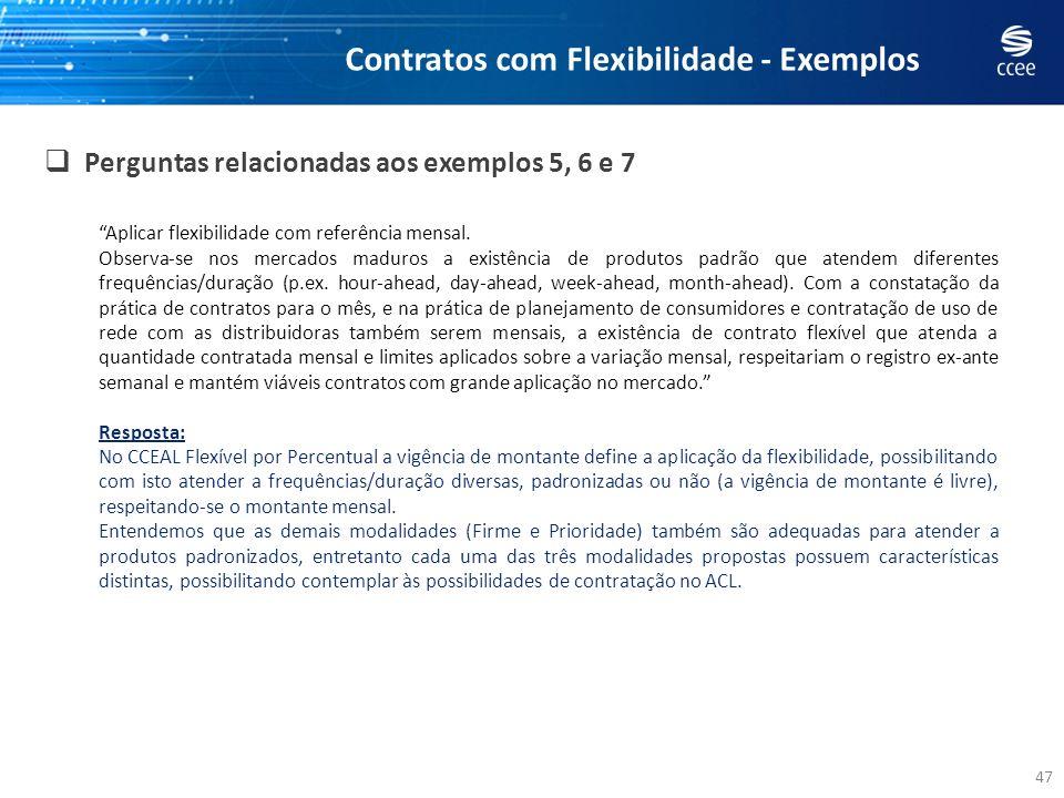 47 Perguntas relacionadas aos exemplos 5, 6 e 7 Contratos com Flexibilidade - Exemplos Aplicar flexibilidade com referência mensal. Observa-se nos mer