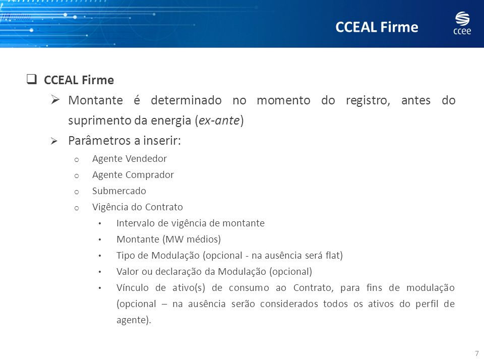 7 CCEAL Firme Montante é determinado no momento do registro, antes do suprimento da energia (ex-ante) Parâmetros a inserir: o Agente Vendedor o Agente