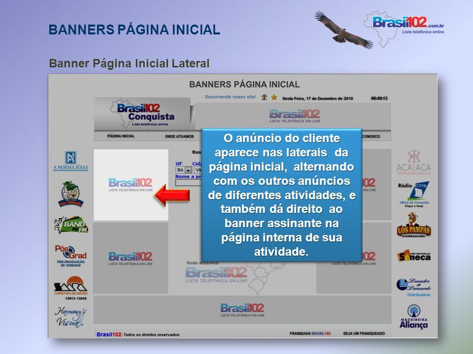 BANNERS PÁGINA INICIAL Banner Superior TODAS AS TELAS O anúncio fica na parte de cima, dividindo espaço com a nossa logomarca alternando com as outras