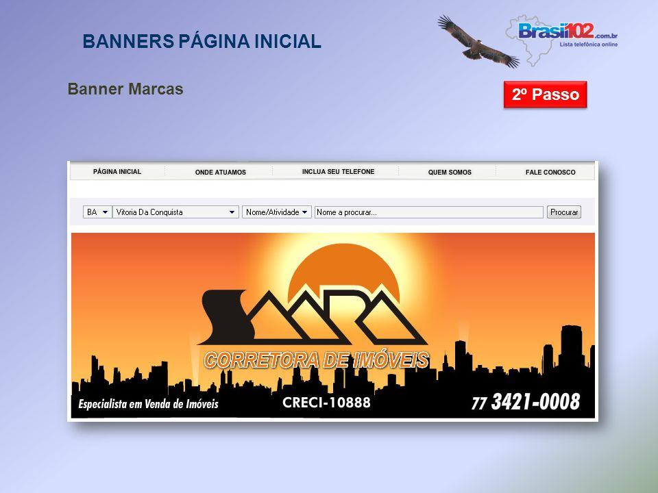 1º Passo BANNERS PÁGINA INICIAL Banner Marcas Localizado nas laterais da página inicial (lateral esquerda e direita), quando é clicado abre-se um bann