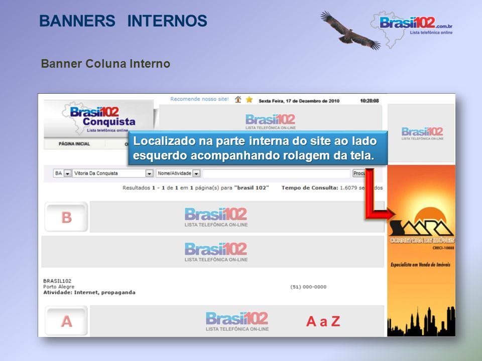 BANNERS INTERNOS Palavra Chave (Banner Rolante/Estendido) O cliente adquire palavras de consultas exclusivas, onde será exibido um banner caso o usuár
