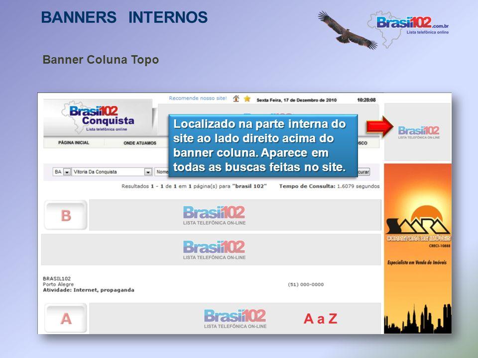 BANNERS INTERNOS Banner Coluna Interno Localizado na parte interna do site ao lado esquerdo acompanhando rolagem da tela. Localizado na parte interna