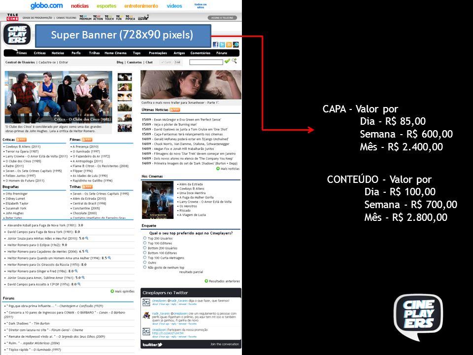 Super Banner ( 728x90 pixels) CAPA - Valor por Dia - R$ 85,00 Semana - R$ 600,00 Mês - R$ 2.400,00 CONTEÚDO - Valor por Dia - R$ 100,00 Semana - R$ 700,00 Mês - R$ 2.800,00