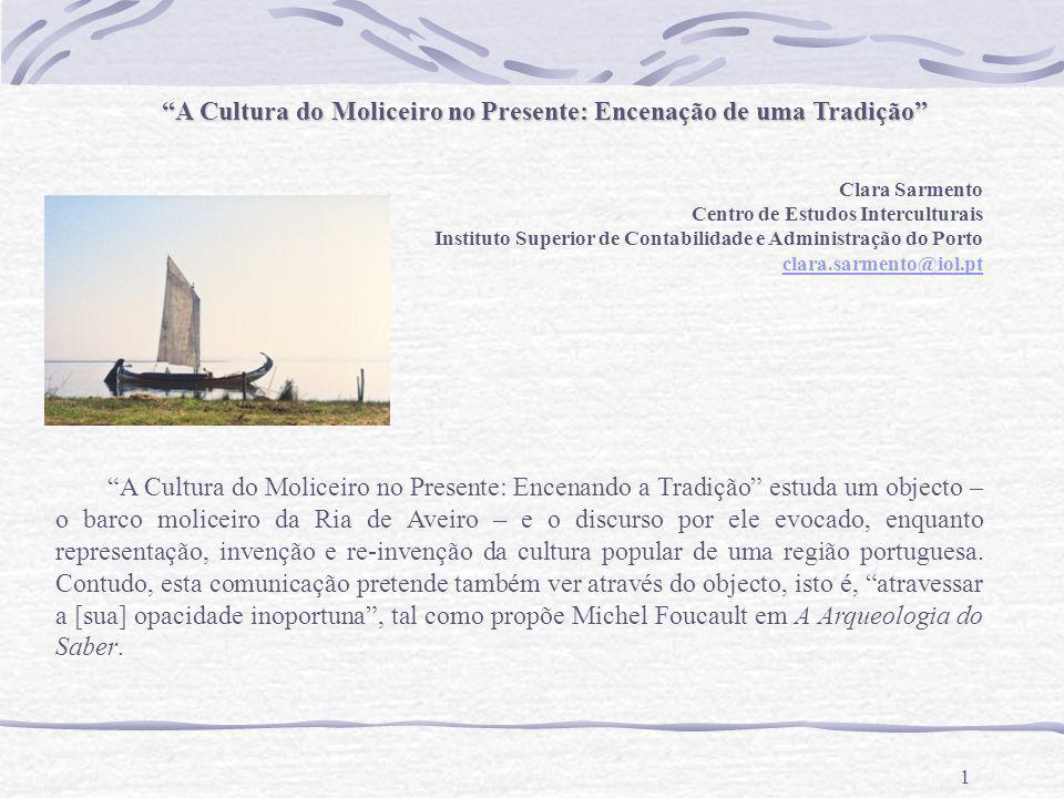 1 A Cultura do Moliceiro no Presente: Encenação de uma Tradição Clara Sarmento Centro de Estudos Interculturais Instituto Superior de Contabilidade e