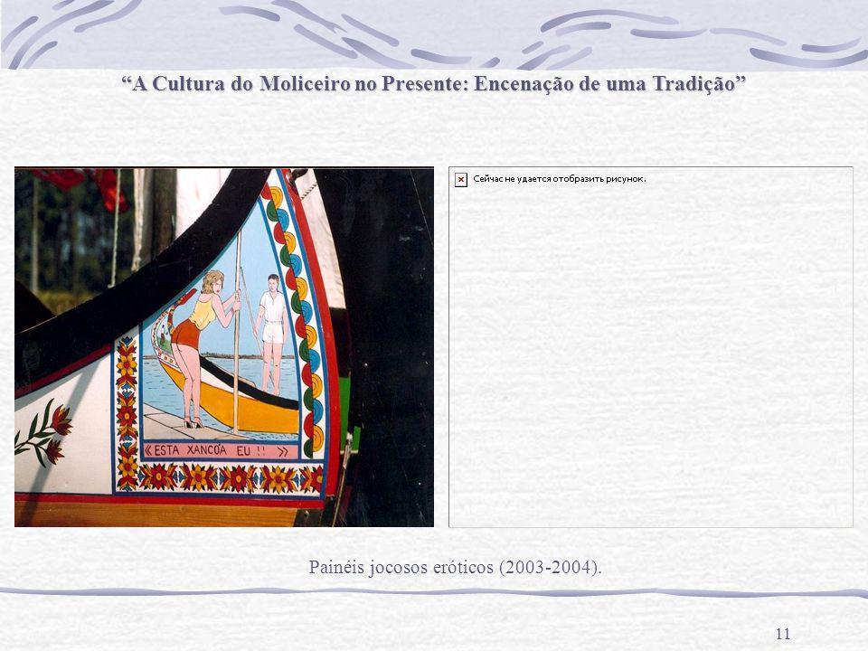 11 Painéis jocosos eróticos (2003-2004). A Cultura do Moliceiro no Presente: Encenação de uma Tradição