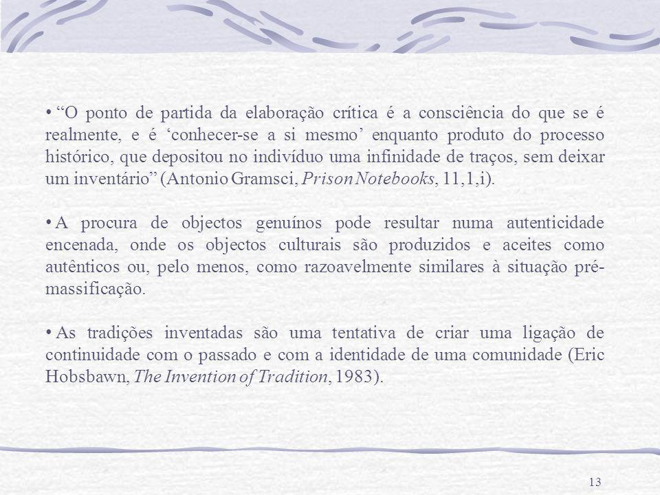 13 O ponto de partida da elaboração crítica é a consciência do que se é realmente, e é conhecer-se a si mesmo enquanto produto do processo histórico, que depositou no indivíduo uma infinidade de traços, sem deixar um inventário (Antonio Gramsci, Prison Notebooks, 11,1,i).