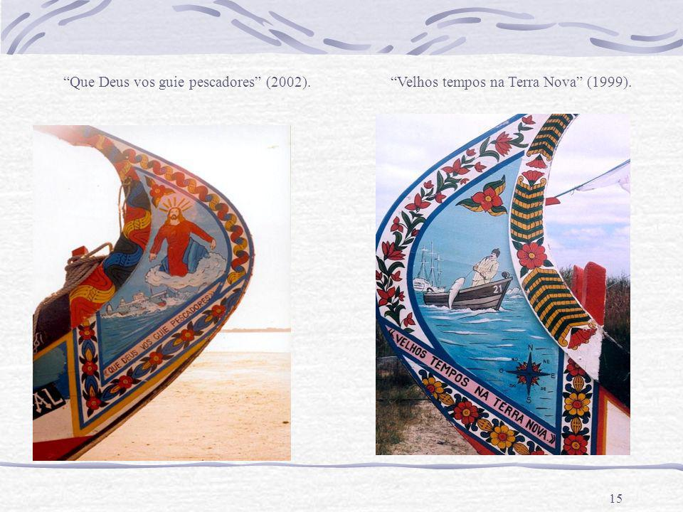 15 Que Deus vos guie pescadores (2002). Velhos tempos na Terra Nova (1999).