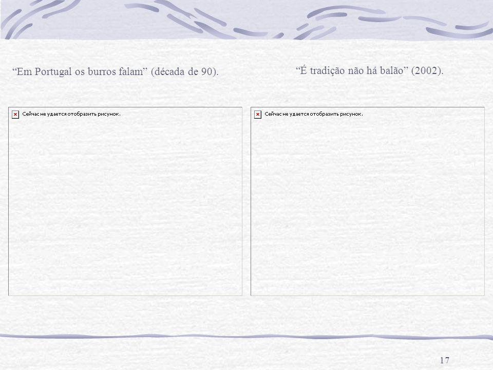 17 Em Portugal os burros falam (década de 90). É tradição não há balão (2002).